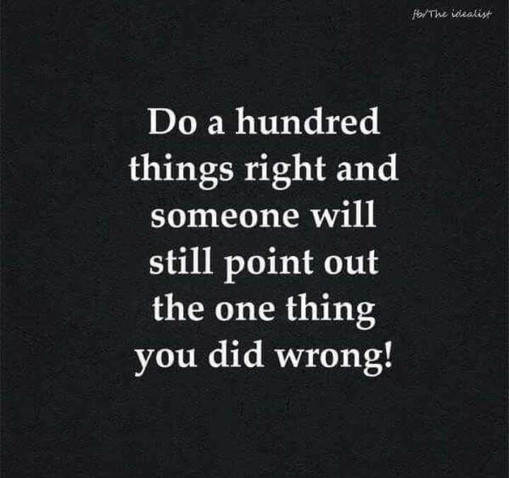 mere vichar🙏🙏🙏🙏 - Hol The idealista Do a hundred things right and someone will still point out the one thing you did wrong ! - ShareChat
