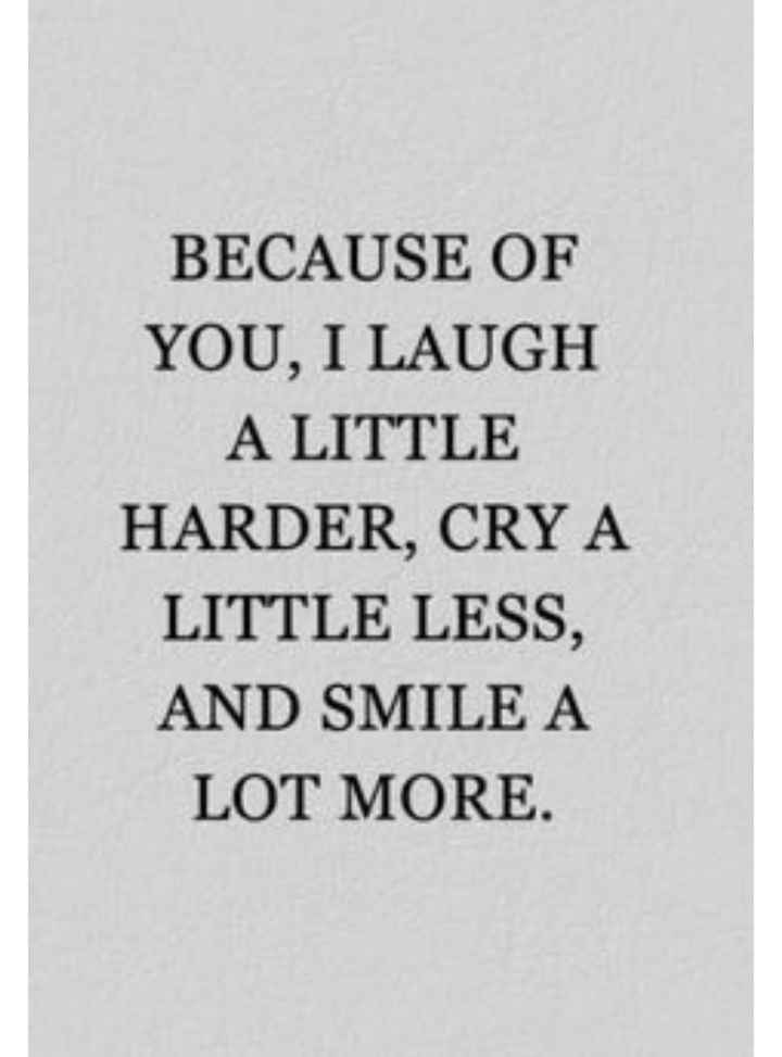 it's true....😘😘😘 - BECAUSE OF YOU , I LAUGH A LITTLE HARDER , CRY A LITTLE LESS , AND SMILE A LOT MORE . - ShareChat