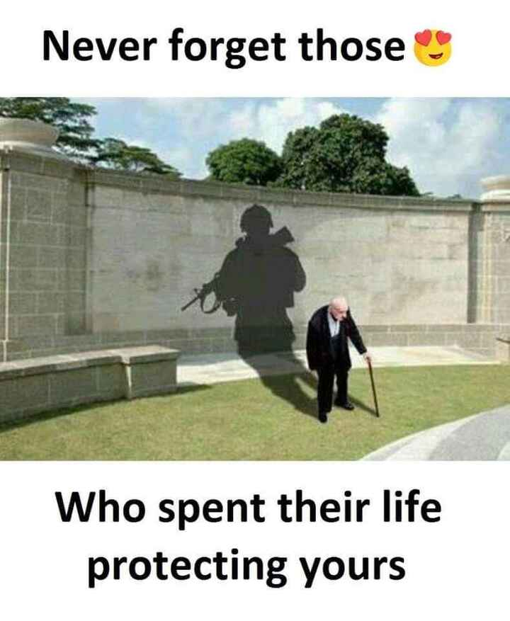 ✅ - Never forget those Who spent their life protecting yours - ShareChat