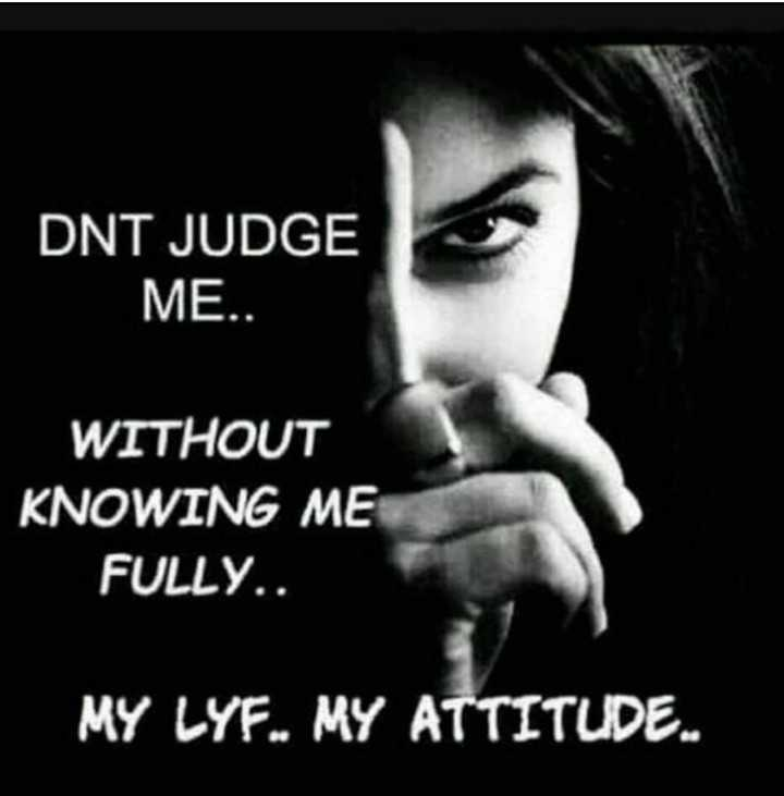 positive thought - DNT JUDGE ME . . WITHOUT KNOWING ME FULLY . . MY LYF . . MY ATTITUDE . - ShareChat