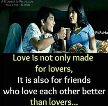 natpu - A Moment to Remember Your Love / Fb . Com PaRdHu Love is not only made for lovers , It is also for friends who love each other better than lovers . . . - ShareChat