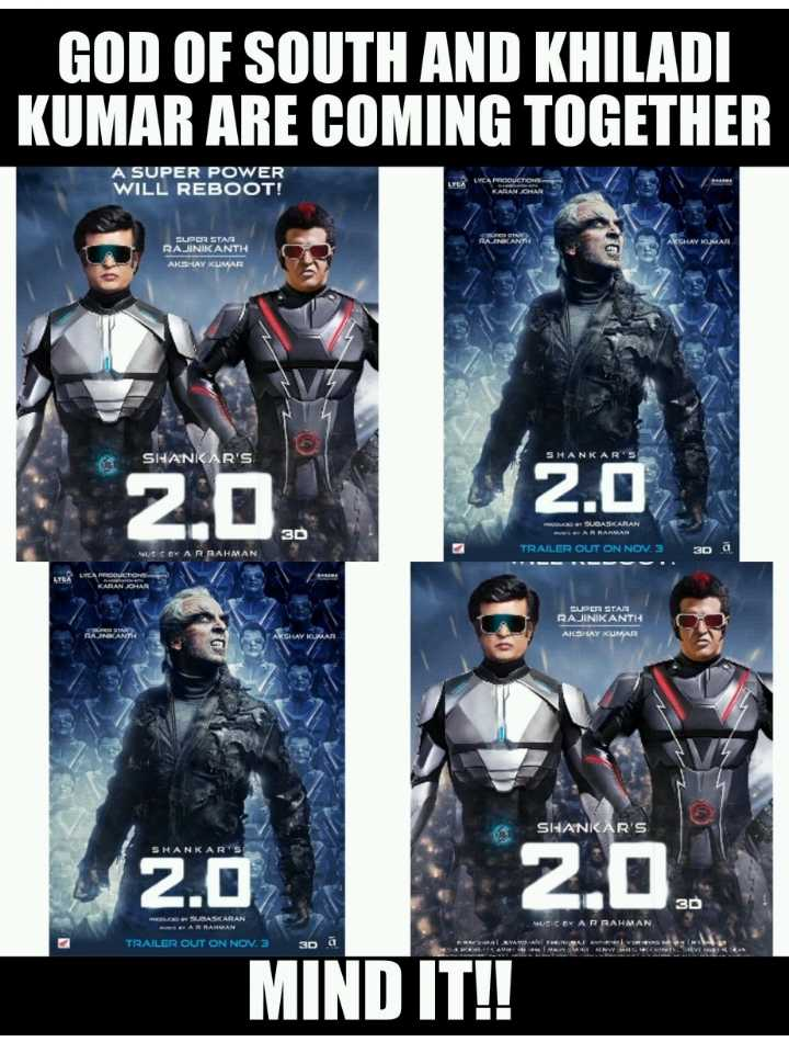 📽2.0 - GOD OF SOUTH AND KHILADI KUMAR ARE COMING TOGETHER A SUPER POWER WILL REBOOT ! EUPER STAR RAJINIKANTH RAINIAN AKSHAY KUMAR SHANKAR ' S SHANKAR ' S 2 . 0 2 . 0 R OSSMASKARAN 3D R RAHMAN TRAILER OUT ON NOV . 3 30 LTERNA EUPE STAR RAJINIKANTH AKSHAY KUMAR RAJINIKANTHA 9 9 ALSHAY KUMAR SHANICAR ' S SHANKAR ' S 2 . 0 3D MOBLES SUBASKARAN AR RAHMAN MUSIC BYARRAHMAN TRAILER OUT ON NOV . 3 30 ā MIND IT ! ! - ShareChat