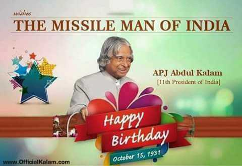 ए.पी.जे अब्दुल कलाम - wishes THE MISSILE MAN OF INDIA APJ Abdul Kalam [ 11th President of India ) Happy Birthday www . OfficialKalam . com October 15 , 1931 - ShareChat