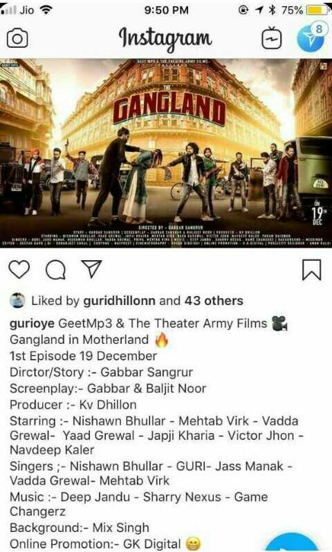 boss🎧 jass manak🔥 - il Jio 9 : 50 PM @ 1 * 75 % Instagram GANGLAND ♡ Q 7 Liked by guridhillonn and 43 others gurioye Geet Mp3 & The Theater Army Films & Gangland in Motherland 1st Episode 19 December Dirctor / Story : - Gabbar Sangrur Screenplay : - Gabbar & Baljit Noor Producer : - Kv Dhillon Starring : - Nishawn Bhullar - Mehtab Virk - Vadda Grewal - Yaad Grewal - Japji Kharia - Victor Jhon - Navdeep Kaler Singers ; - Nishawn Bhullar - GURI - Jass Manak Vadda Grewal - Mehtab Virk Music : - Deep Jandu - Sharry Nexus - Game Changerz Background : - Mix Singh Online Promotion : - GK Digital - ShareChat