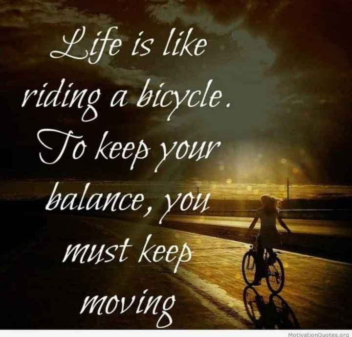 ✅ - Life is like riding a bicycle . To keep your balance , you must keep moving Motivationquotes . org - ShareChat