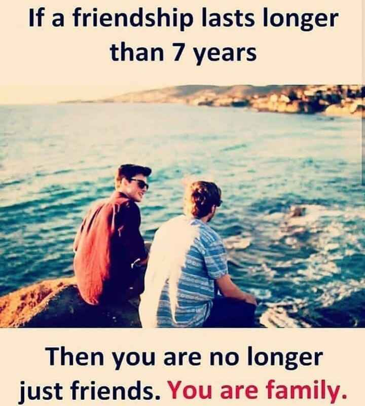 english thoughts - If a friendship lasts longer than 7 years Then you are no longer just friends . You are family . - ShareChat