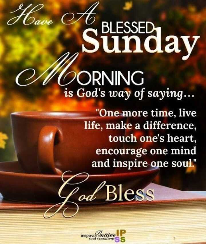 💕entepage💕 - have et BLESSED Sunday OM OORNING is God ' s way of saying . . . One more time , live life , make a difference , touch one ' s heart , encourage one mind and inspire one soul . od Bless inspirebuitive soul sensations SS - ShareChat