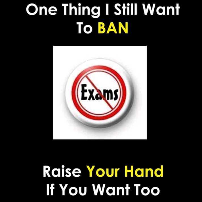 exams - One Thing I Still Want To BAN ( Exams Raise Your Hand ' If You Want Too - ShareChat