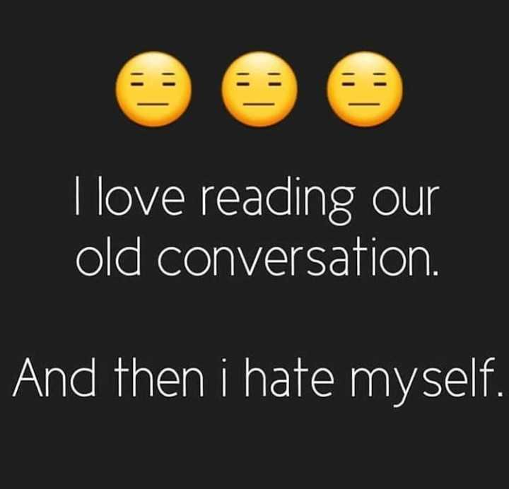 best love - I love reading our old conversation . And then i hate myself . - ShareChat