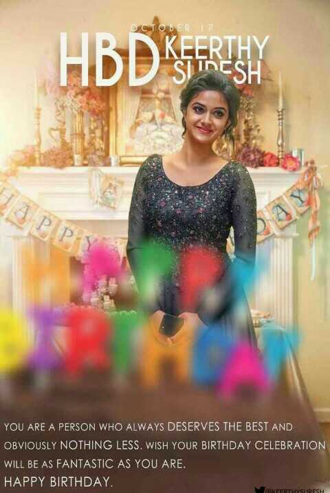 Happy birthday Keerthi Suresh - OCTOBER HBD KEERTHY THY SH YOU ARE A PERSON WHO ALWAYS DESERVES THE BEST AND OBVIOUSLY NOTHING LESS . WISH YOUR BIRTHDAY CELEBRATION WILL BE AS FANTASTIC AS YOU ARE . HAPPY BIRTHDAY WEERTHY SURESH - ShareChat