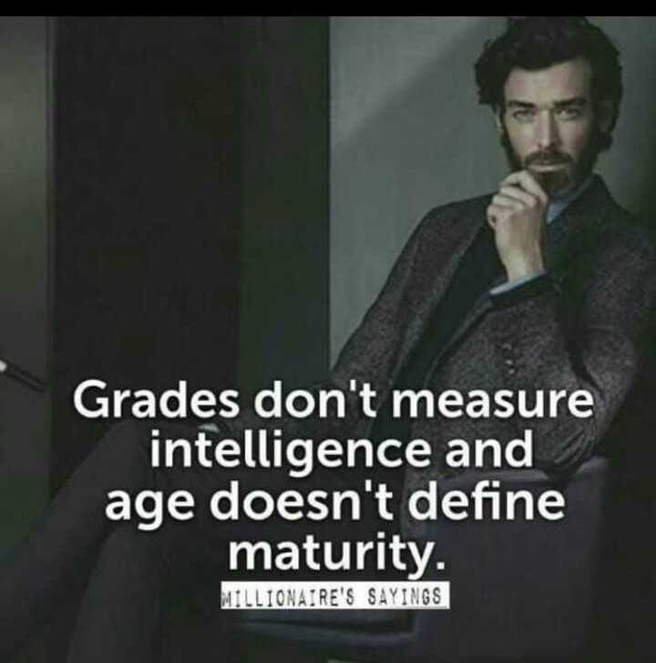 lyrics - Grades don ' t measure intelligence and age doesn ' t define maturity . MILLIONAIRE ' S SAYINGS - ShareChat