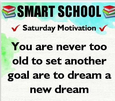 Saturday Motivation - SMART SCHOOL ✓ Saturday Motivation V You are never too old to set another goal are to dream a new dream - ShareChat
