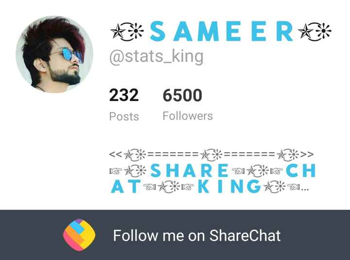 follow me - * * * S AMEER * * * @ stats _ king 232 6500 Posts Followers < < * * * = = = = = = = * * * = = = = = = = * * > > * * * SHARE 2I * * * B CH A T2I * * * KING * * 21 . . . Follow me on ShareChat - ShareChat
