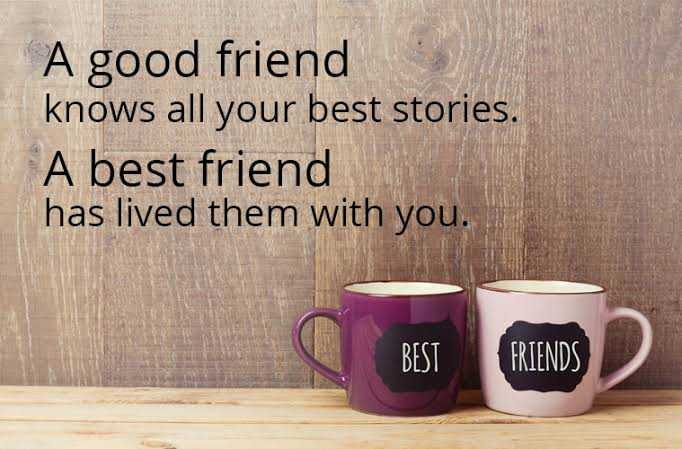 friend forevar - A good friend knows all your best stories . A best friend has lived them with you . O BST GETADD BEST FRIENDS - ShareChat
