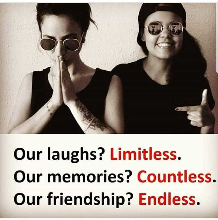 friends forver - Our laughs ? Limitless . Our memories ? Countless . Our friendship ? Endless . - ShareChat