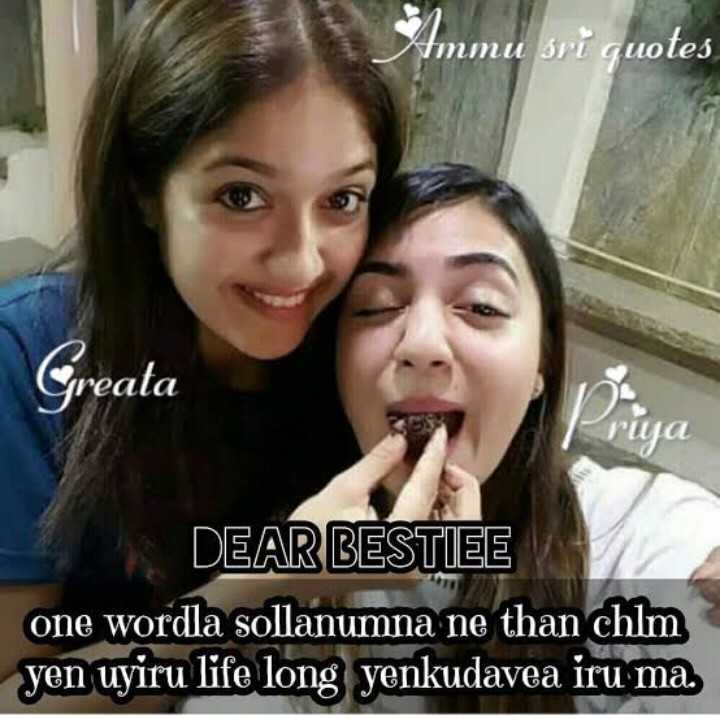 frirend - Ammu sri quotes Greata DEAR BESTIEE one wordla sollanumna ne than chlm yen uyiru life long yenkudavea iru ma . - ShareChat