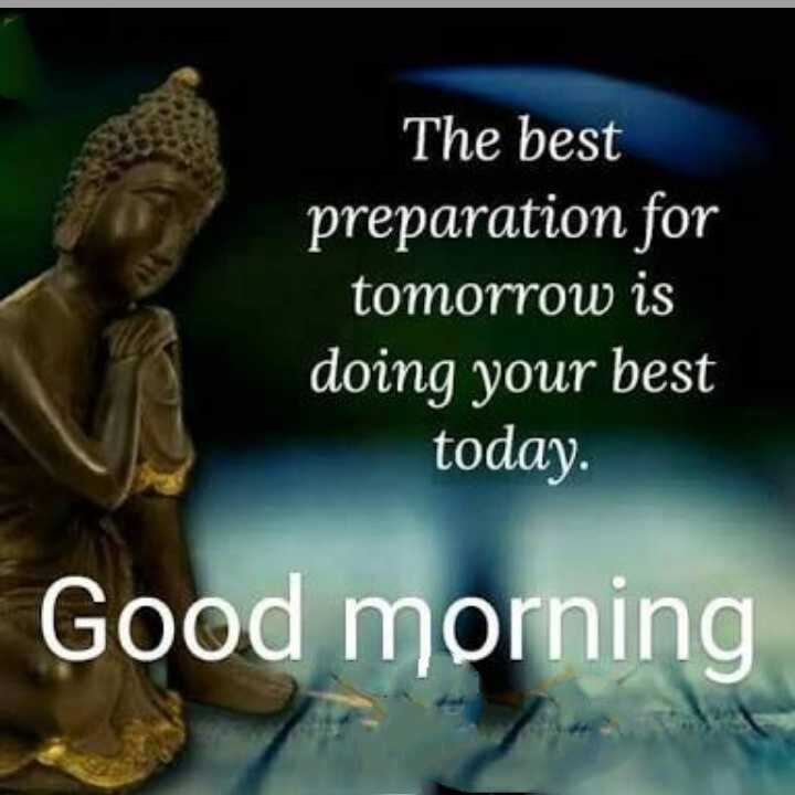 gd mrng - The best preparation for tomorrow is doing your best today . Good morning - ShareChat