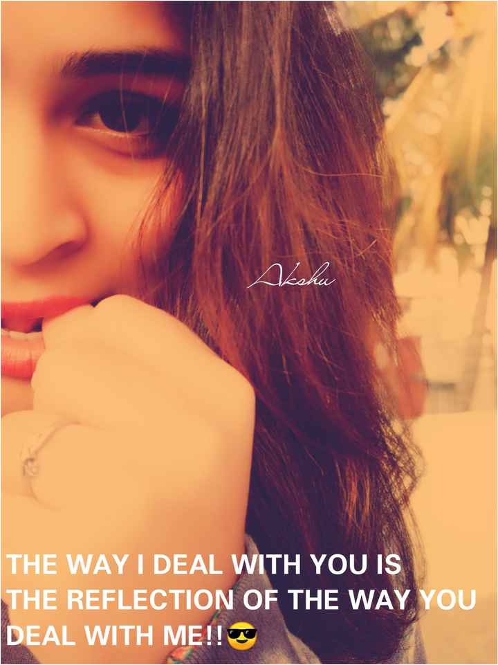 girls attitude😎😎 - nh IN THE WAY I DEAL WITH YOU IS THE REFLECTION OF THE WAY YOU DEAL WITH ME ! ! - ShareChat