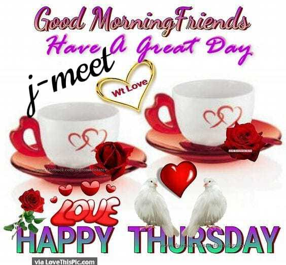 🌹good morning🌹 - Good Morning friends Have a great Day Wt Love i - meet We Love ) o 00 Vacebook . com . c omdistance mm HAPPY THURSDAY via LoveThisPic . com - ShareChat