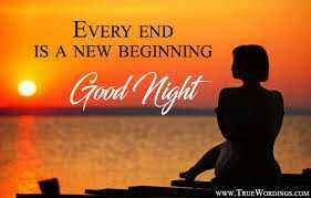 good ni8 - EVERY END IS A NEW BEGINNING Good Night WOW . True : WORDINGS . COM - ShareChat