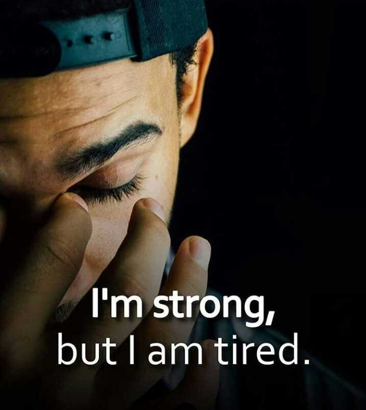 #good thoughts - I ' m strong , but I am tired . - ShareChat