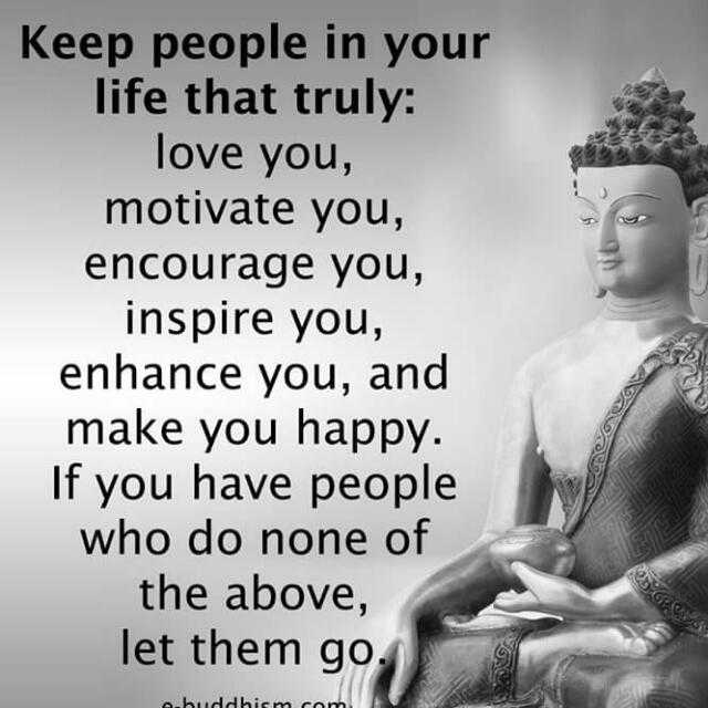 goutam buddha - Keep people in your life that truly : love you , motivate you , encourage you , inspire you , enhance you , and make you happy . If you have people who do none of the above , let them go . buddhism . com - ShareChat