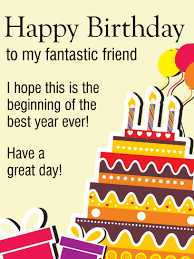 happy birthday - Happy Birthday to my fantastic friend I hope this is the beginning of the best year ever ! Have a great day ! - ShareChat