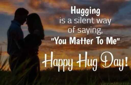 🤗 happy hug day - Hugging is a silent way of saying , You Matter To Me Happy Hug Day ! Wisas MSS . COM - ShareChat