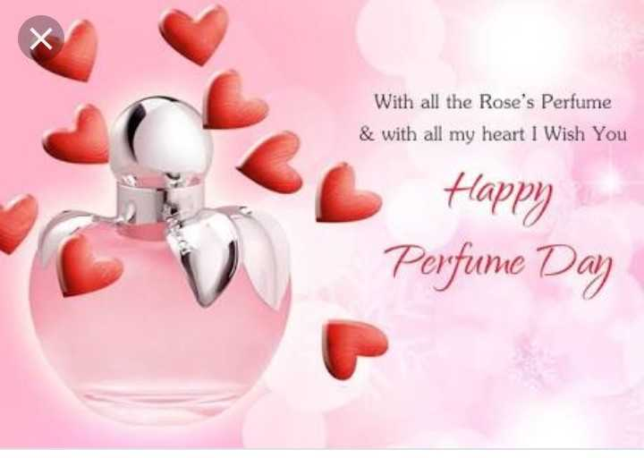 👌 happy perfume day - With all the Rose ' s Perfume & with all my heart I Wish You Happy Perfume Day - ShareChat