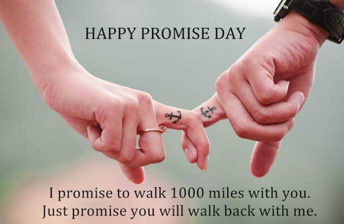 happy promise  day - HAPPY PROMISE DAY I promise to walk 1000 miles with you . Just promise you will walk back with me . - ShareChat