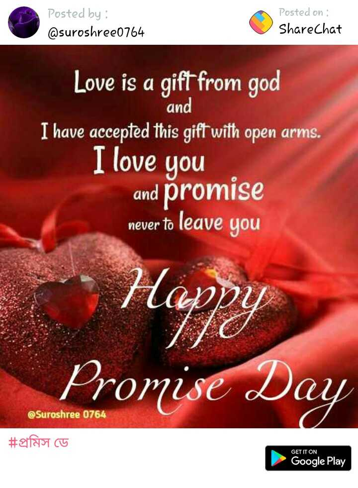happy promise  day - Posted by : @ suroshree0764 Posted on : ShareChat Love is a gift from god and I have accepted this gift with open arms . I love you and promise never to leave you never Happy Promise Day @ Suroshree 0764 # falco GET IT ON Google Play - ShareChat