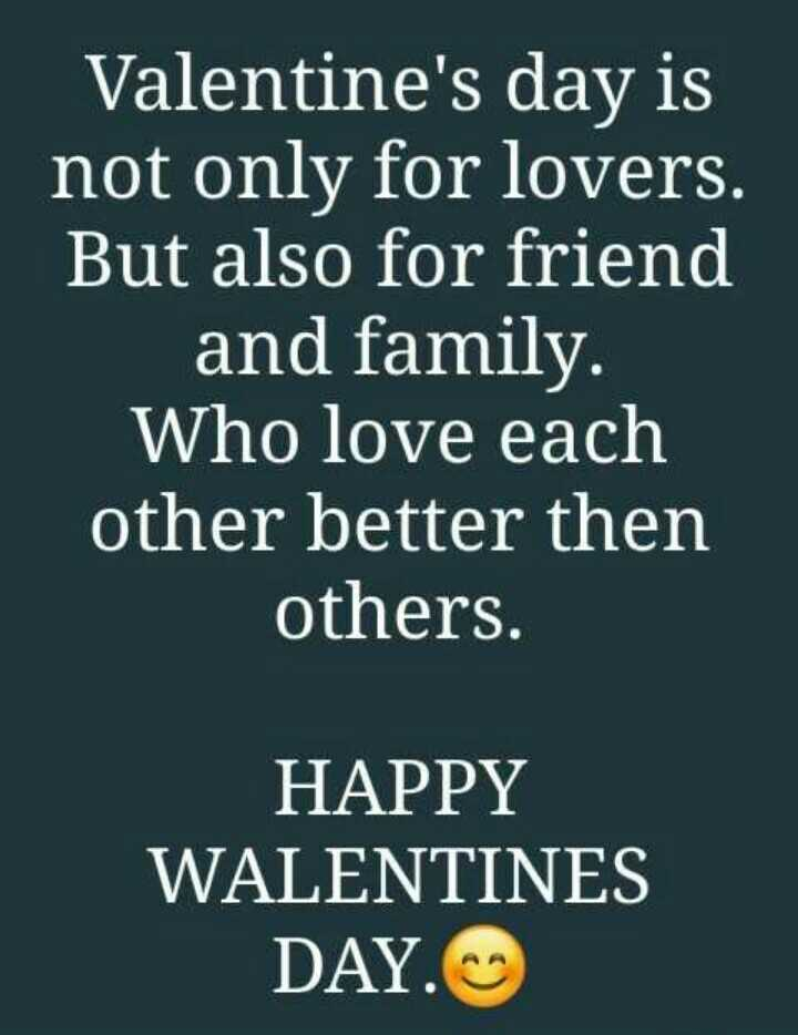 happy valentine day - Valentine ' s day is not only for lovers . But also for friend and family . Who love each other better then others . HAPPY WALENTINES DAY . - ShareChat