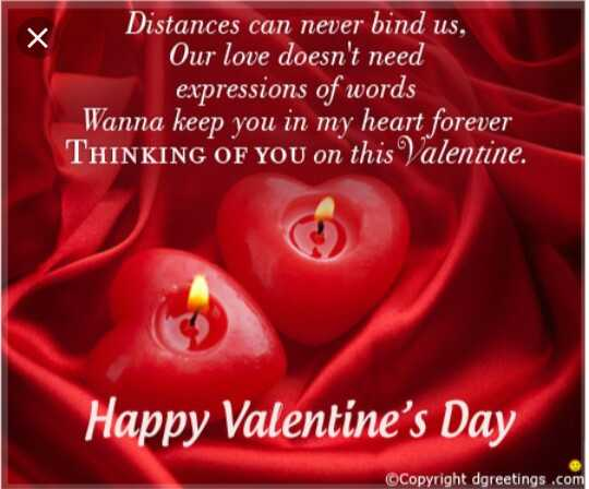 happy valentine day - х Distances can never bind us , Our love doesn ' t need expressions of words Wanna keep you in my heart forever THINKING OF YOU on this Valentine . Happy Valentine ' s Day ©Copyright dgreetings . com - ShareChat