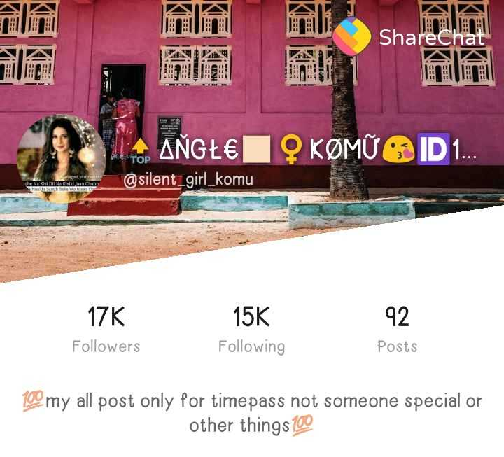 hatke share chat profile - KS ShareChat AŇGŁ€ 19 KØMỮO ID 1 . АТОР @ silent _ girl _ komu The Na Kisi Di Na Kisik Jaan Chahy samjhe Wolno 17K Followers 15K Following 92 Posts 100my all post only for timepass not someone special or other things 100 - ShareChat