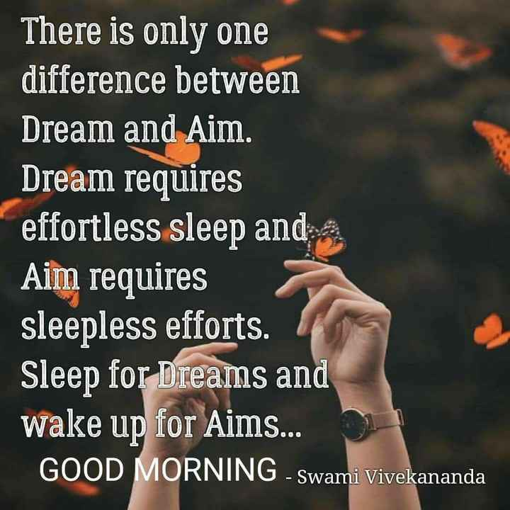 ibadath - There is only one difference between Dream and Aim . Dream requires effortless sleep and a | Aim requires sleepless efforts . Sleep for Dreams and wake up for Aims . . . GOOD MORNING - Swami Vivekananda - ShareChat