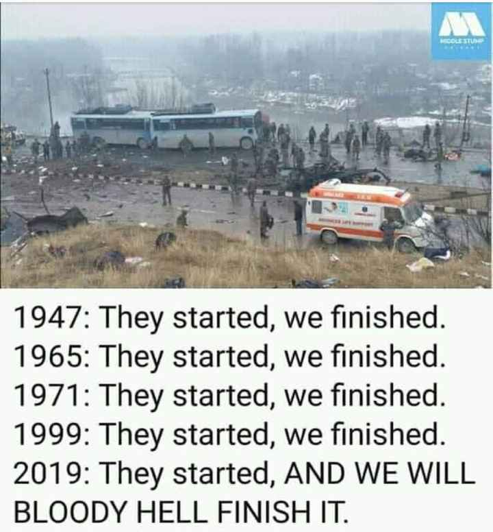 i love my india - IDOLESTIE 1947 : They started , we finished . 1965 : They started , we finished . 1971 : They started , we finished . 1999 : They started , we finished . 2019 : They started , AND WE WILL BLOODY HELL FINISH IT . - ShareChat