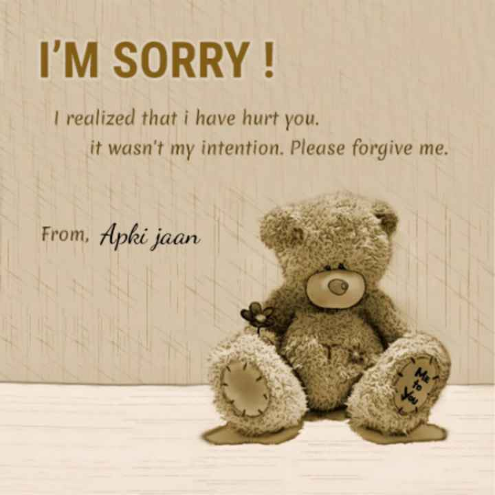 🌹i love you meri jaan🌹 - I ' M SORRY ! I realized that i have hurt you . it wasn ' t my intention . Please forgive me . From , Apki jaan S3 - ShareChat
