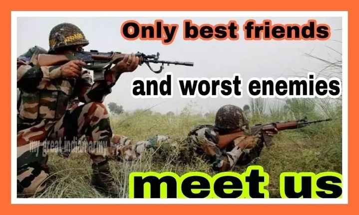 indian army. - Only best friends and worst enemies meet us - ShareChat