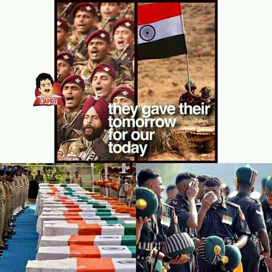 indian army - CAPDU they gave their tomorrow for our today - ShareChat