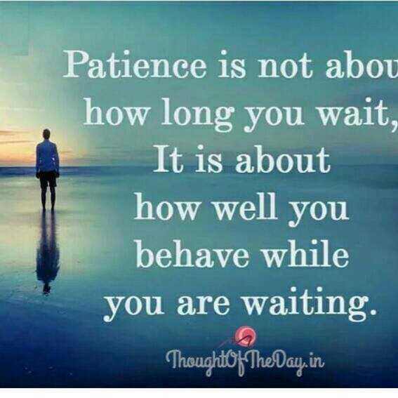 inspiration thoughts - Patience is not abou how long you wait , It is about how well you behave while you are waiting Thought Of The Day . in - ShareChat