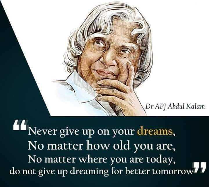inspiration thoughts - Dr APJ Abdul Kalam Never give up on your dreams , No matter how old you are , No matter where you are today , do not give up dreaming for better tomorrow - ShareChat