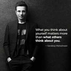 it's my thought - What you think about yourself matters more than what others think about you . - Sandeep Maheshwar - ShareChat