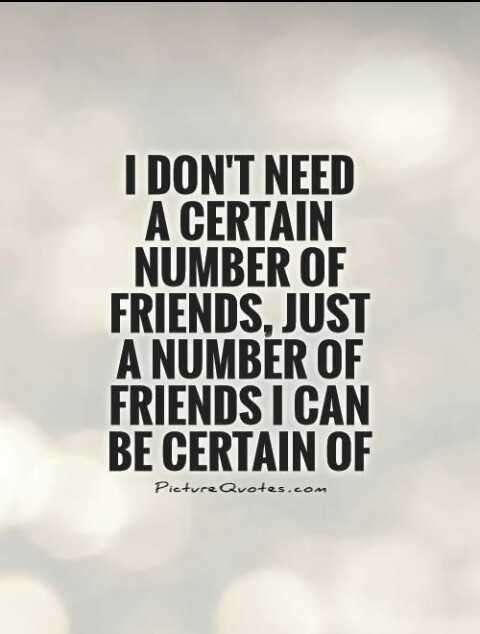 it'z me razik__raaz - I DON ' T NEED A CERTAIN NUMBER OF FRIENDS , JUST A NUMBER OF FRIENDS I CAN BE CERTAIN OF Picture Quotes . com - ShareChat