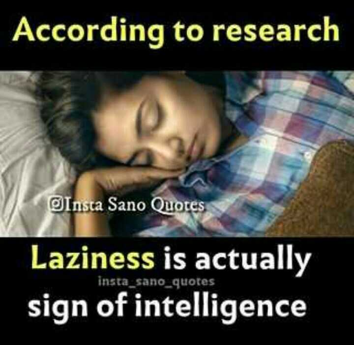 it is true - According to research Insta Sano Quotes Laziness is actually sign of intelligence insta _ sano _ quotes - ShareChat