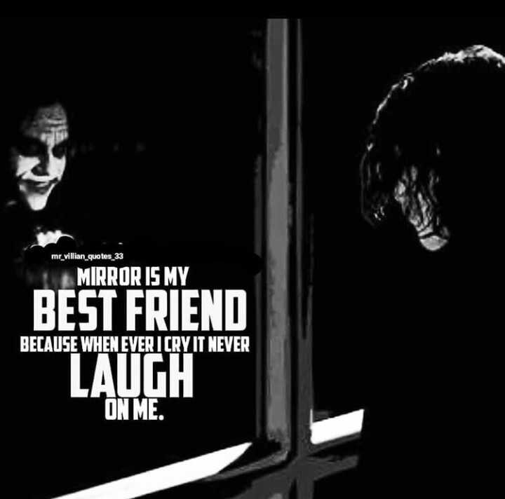 joker words - mr _ villian _ quotes _ 33 MIRROR IS MY BECAUSE WHENEVER ICRY IT NEVER BEST FRIEND LAUGH ON ME . - ShareChat