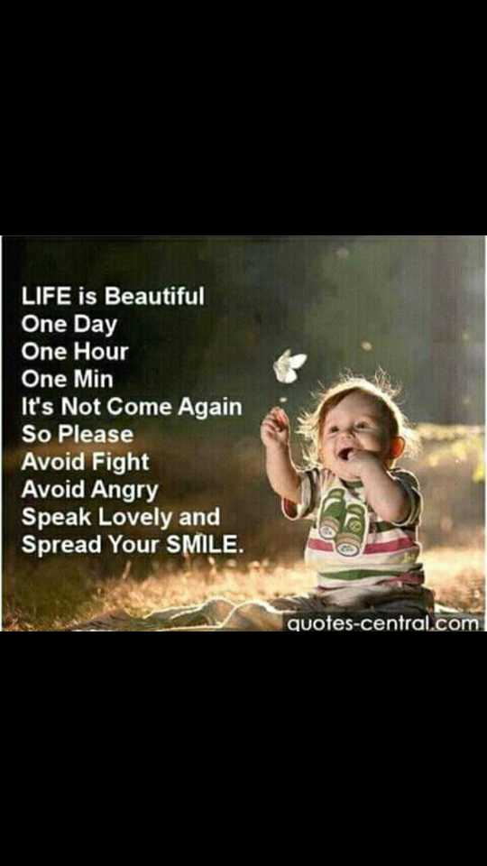 life goals - LIFE is Beautiful One Day One Hour One Min It ' s Not Come Again So Please Avoid Fight Avoid Angry Speak Lovely and Spread Your SMILE . quotes - central . com - ShareChat