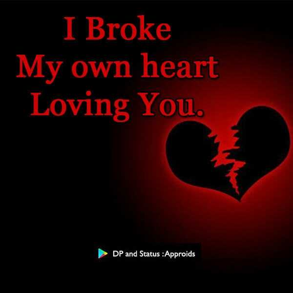 💕love filing 💕 - I Broke My own heart Loving You DP and Status : Approids - ShareChat