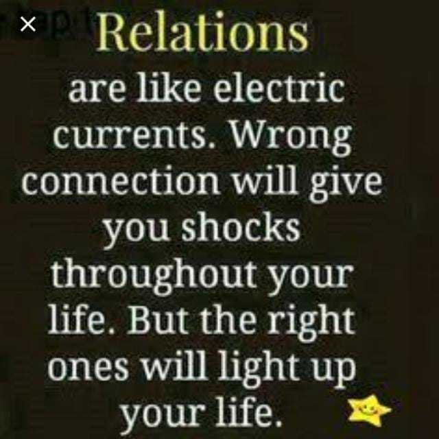 lovely and truely thoughts - XP Relations are like electric currents . Wrong connection will give you shocks throughout your life . But the right ones will light up your life . - ShareChat