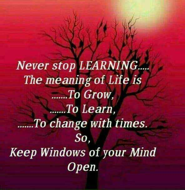 me✌ - Never stop LEARNING . . . The meaning of Life is . . . To Grow , . . . . . . . To Learn , . . . . . . . To change with times . So , Keep Windows of your Mind Open . - ShareChat
