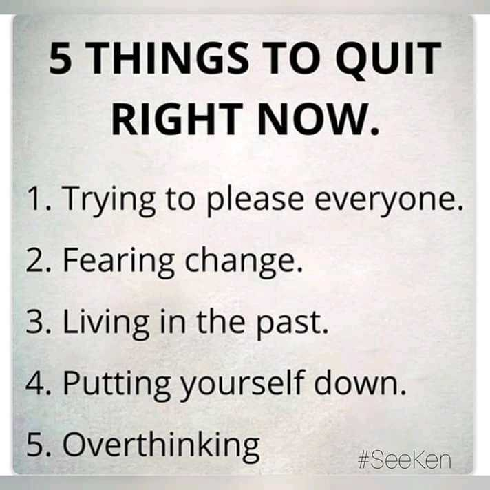 mere thought - 5 THINGS TO QUIT RIGHT NOW . 1 . Trying to please everyone . 2 . Fearing change . 3 . Living in the past . 4 . Putting yourself down . 5 . Overthinking # Seeken - ShareChat